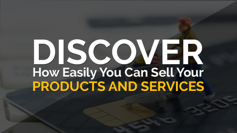 Discover How Easily You Can Sell Your Products and Services