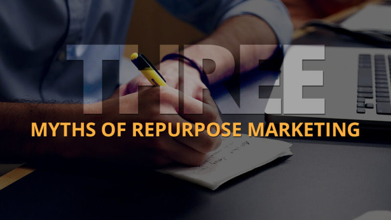 Three Myths of Repurpose Marketing