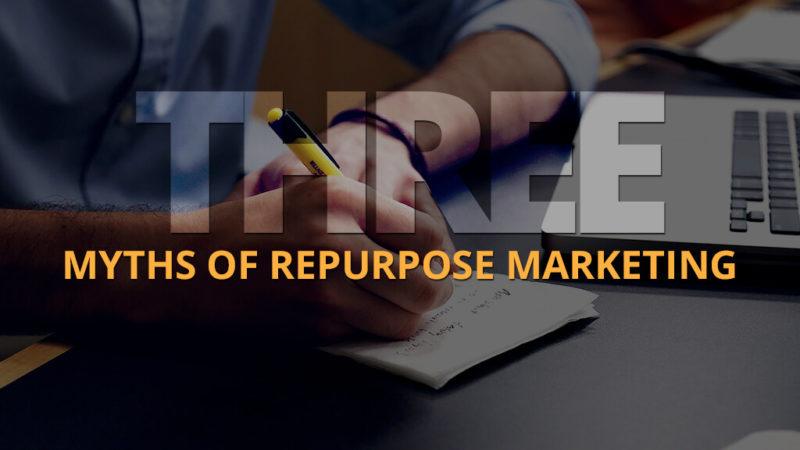 Three Myths of Repurpose Marketing