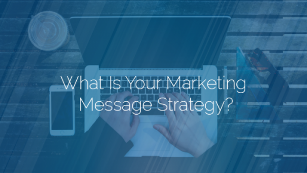 What Is Your Marketing Message Strategy?