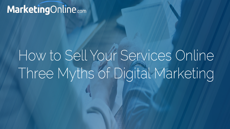 How to Sell Your Services Online — Three Myths of Digital Marketing